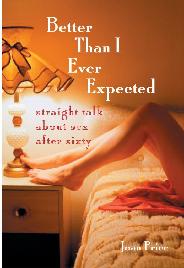 Better Than I Ever Expected is a book about sex over sixty