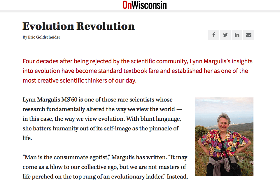 Screenshot of the article about Lynn Margulis, Ph.D., in On Wisconsin. She is an evolutionary biologist who changed the way we understand evolution. Via her daughter, Jennifer Margulis, Ph.D.