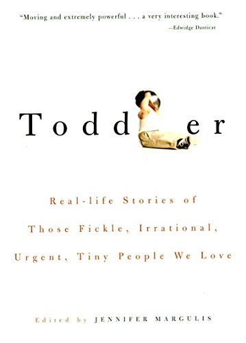 Toddlers delight us. They also drive us crazy. An anthology called Toddler by Jennifer Margulis will help you save your sanity.