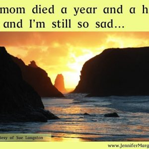 Even years after a parent dies, you may still be grieving. Via JenniferMargulis.net