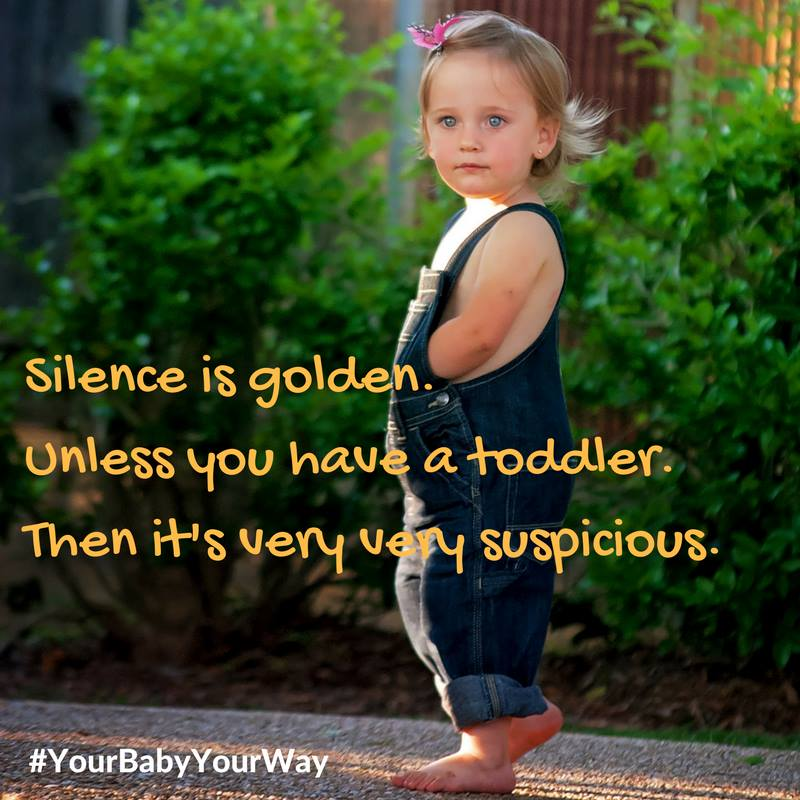 Silence is golden. Unless you have a toddler. Then it's very very suspicious. Having fun making Facebook memes here at JenniferMargulis.net