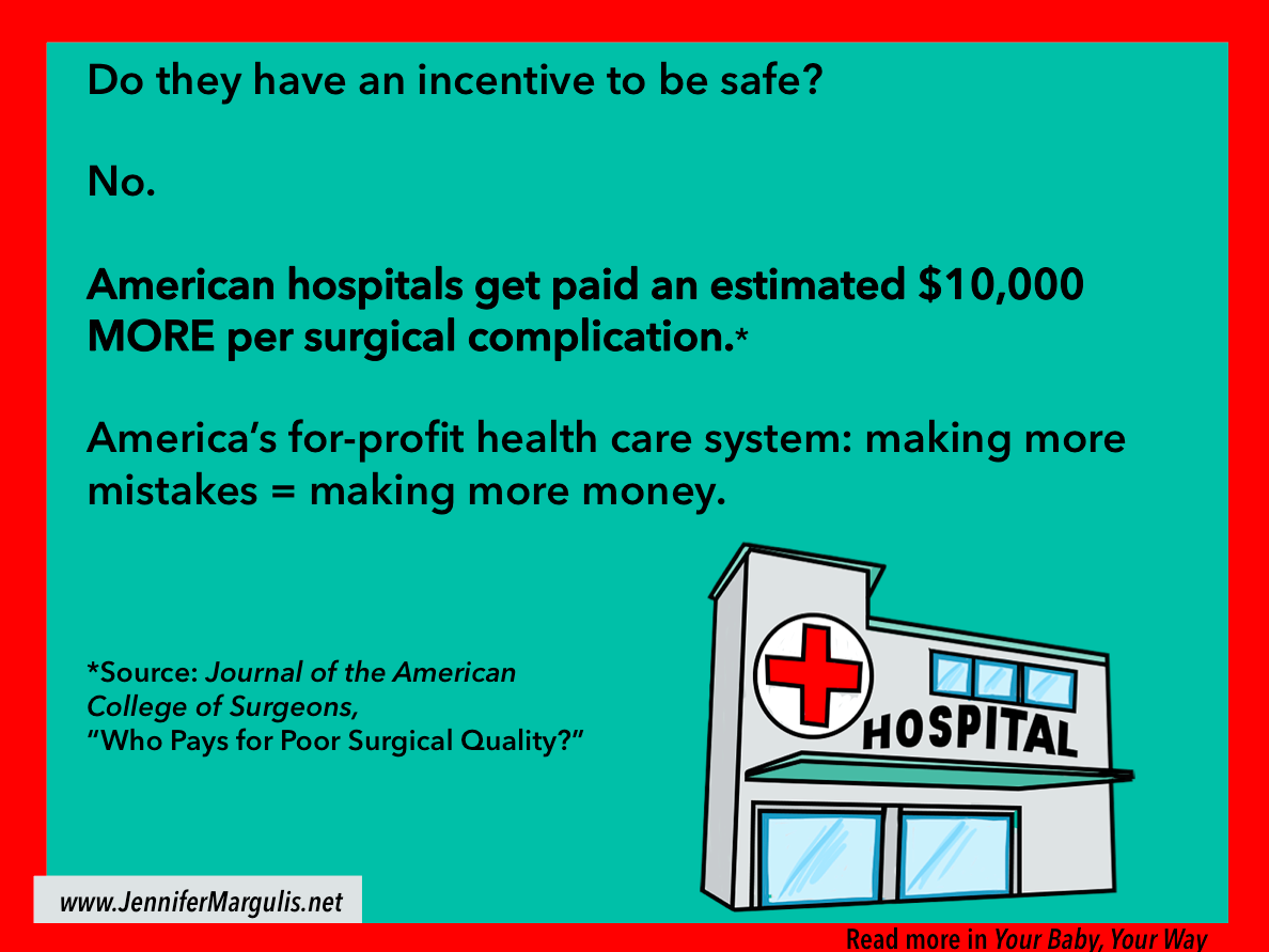 In a for-profit health care system when hospitals make mistakes they charge you more money.