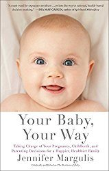 Your Baby, Your Way by Jennifer Margulis
