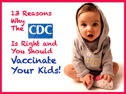 13 Reasons Why the CDC is Right and You Should Vaccinate Your Kids by Jennifer Margulis, Ph.D.