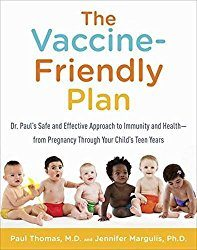 The Vaccine Friendly Plan by Dr. Paul Thomas and Jennifer Margulis, Ph.D.