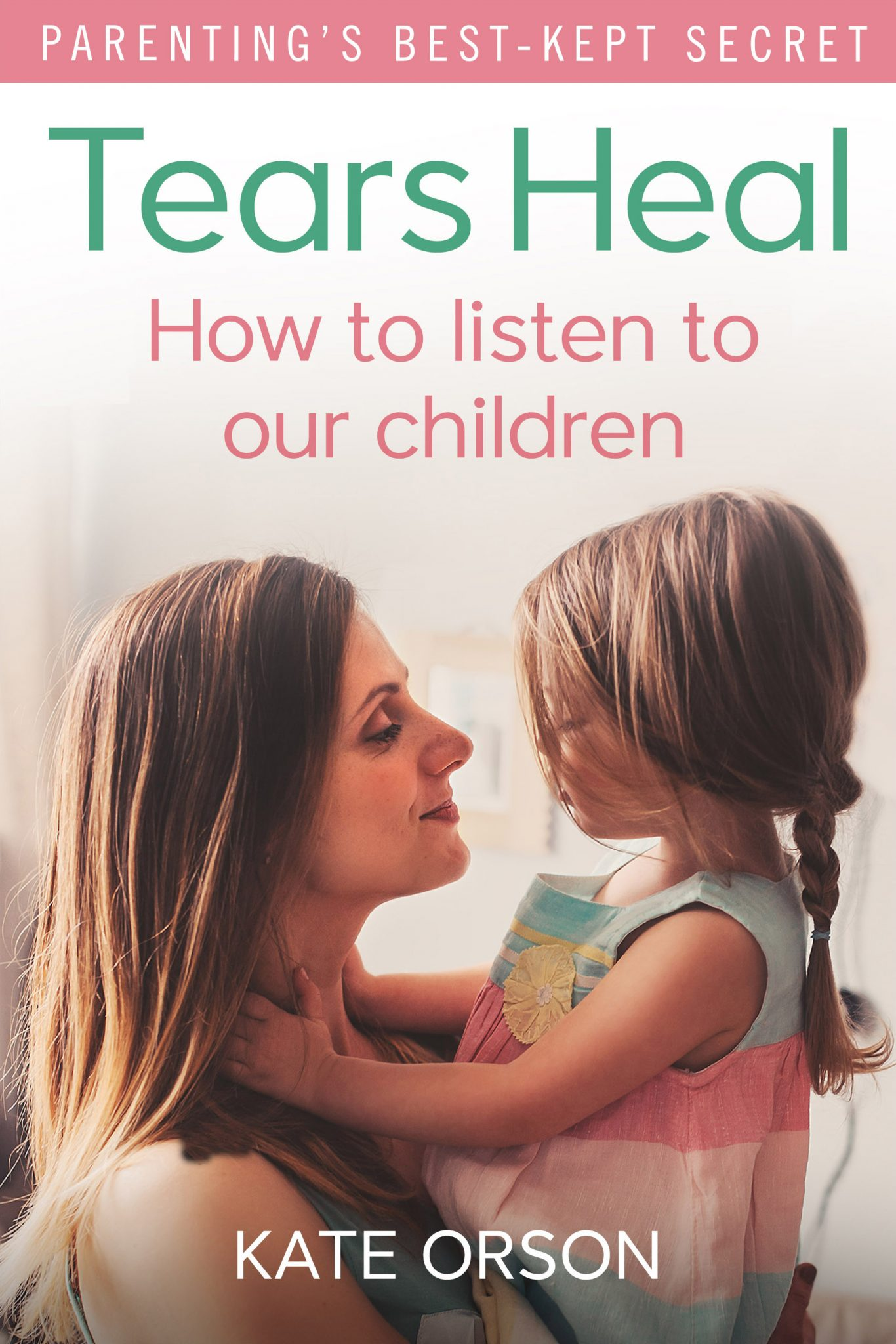 Kate Orson's book, Tears Heal, helps parents learn to transform their parenting by moving away from stopping feelings, towards listening to their children instead.