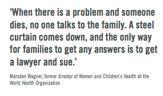When there's a problem and someone dies, no one talks to the family. A steel curtain comes down, and the only way for families to get answers is to hire a lawyer and sue, says Marsden Wagner, M.D. Obstetricians hate homebirth midwives, it makes birth less safe for all.