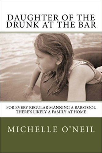 Cover of Michelle O'Neill's memoir, Daughter of the Drunk at the Bar. Michelle O'Neill is the mother of a child with autism and an advocate for kids with autism.