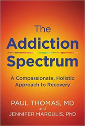 The Addiction Spectrum by Dr. Paul Thomas and Jennifer Margulis, PhD
