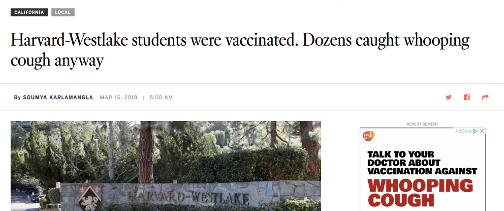 50 children who came down with whooping cough in Harvard Westlake had been vaccinated. Nationwide we are seeing both whooping cough vaccine failure and measles vaccine failure. This screenshot from the LA Times shows that GlaxoSmithKline, a pharmaceutical giant, advertises vaccines on the newspaper's website.