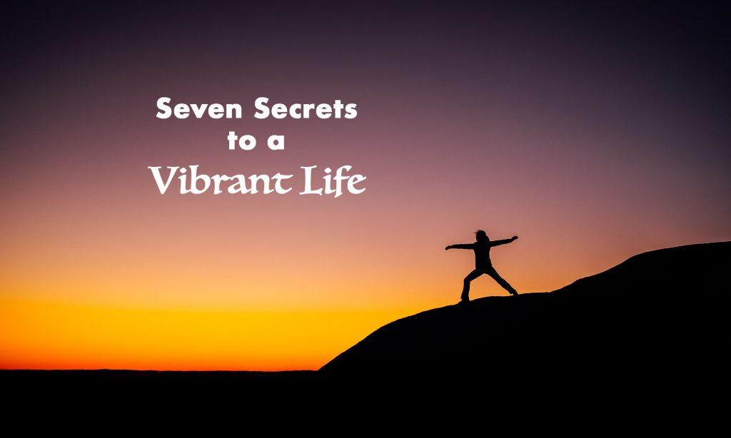7 secrets of a vibrant life