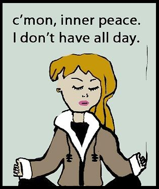 C'mon inner peace, I don't have all day. Cartoon.