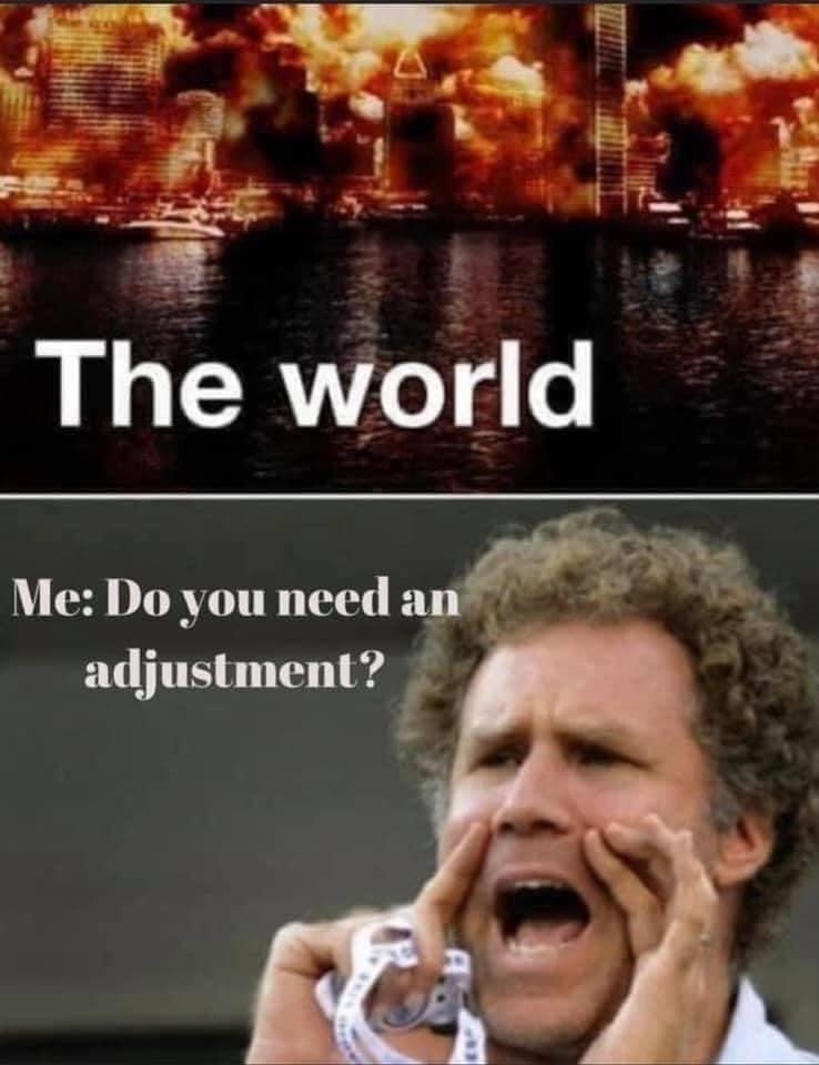 The world is burning. Chiropractors can fix it. Do you need an adjustment? Covid memes to make you laugh, cry, and wince via Jennifer Margulis
